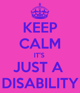 keep-calm-its-just-a-disability